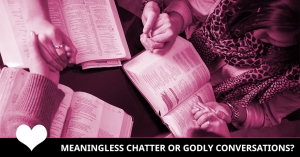 meaningless-chatter-godly-conversation